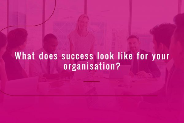 what does success look like for your organisation?